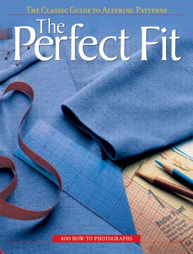 The Perfect Fit: The Classic Guide to Altering Patterns 9781589232273