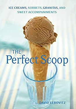 The Perfect Scoop: Ice Creams, Sorbets, Granitas, and Sweet Accompaniments 9781580082198
