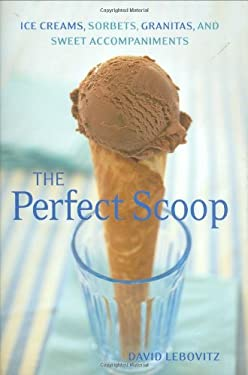 The Perfect Scoop: Ice Creams, Sorbets, Granitas, and Sweet Accompaniments 9781580088084