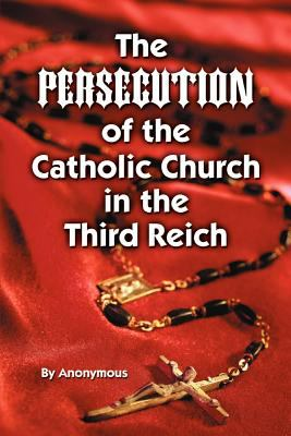 The Persecution of the Catholic Church in the Third Reich 9781589801370