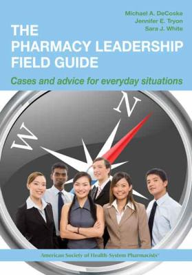 The Pharmacy Leadership Field Guide: Cases and Advice for Everyday Situations 9781585282494