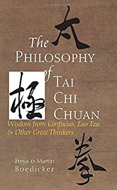 The Philosophy of Tai Chi Chuan: Wisdom from Confucius, Lao Tzu, and Other Great Thinkers 9781583942635