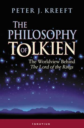 The Philosophy of Tolkien: The Worldview Behind the Lord of the Rings 9781586170257