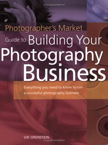 The Photographer's Market Guide to Building Your Photography Business: Everything You Need to Know to Run a Successful Photography Business 9781582972640