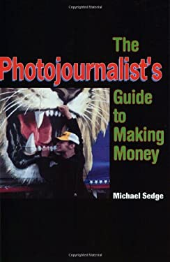 The Photojournalist's Guide to Making Money 9781581150766
