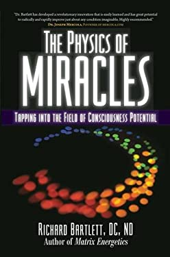 The Physics of Miracles: Tapping in to the Field of Consciousness Potential 9781582702490