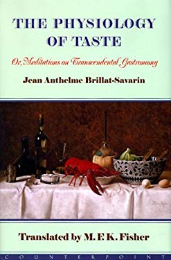 The Physiology of Taste: Or, Meditations on Transcendental Gastronomy 9781582430089