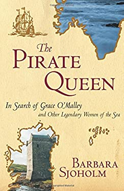 The Pirate Queen: In Search of Grace O'Malley and Other Legendary Women of the Sea 9781580051095