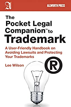 The Pocket Legal Companion to Trademark: A User-Friendly Handbook on Avoiding Lawsuits and Protecting Your Trademarks 9781581159097