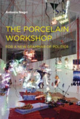 The Porcelain Workshop: For a New Grammar of Politics 9781584350569
