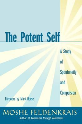 The Potent Self: A Study of Spontaneity and Compulsion 9781583940686