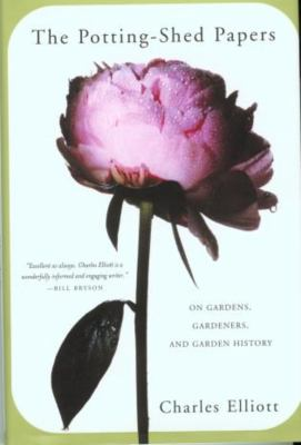 The Potting-Shed Papers: From Johnny Appleseed's Apples to Sex and the Single Strawberry--Explorations of Gardens and Gardeners 9781585745401