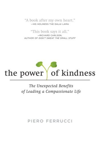 The Power of Kindness: The Unexpected Benefits of Leading a Compassionate Life 9781585425884