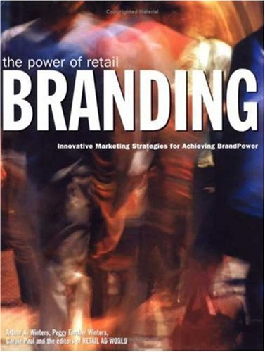 The Power of Retail Branding: Innovative Marketing Strategies for Achieving BrandPower 9781584710783