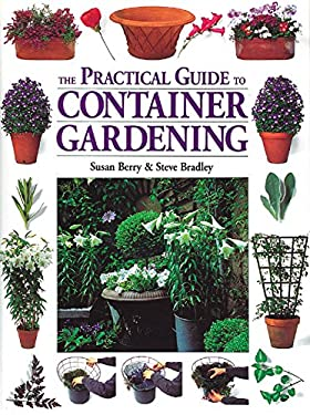 The Practical Guide to Container Gardening 9781580173292