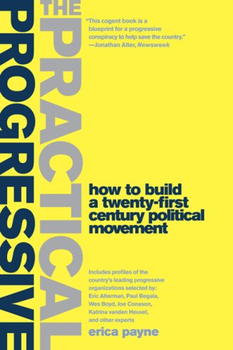 The Practical Progressive: How to Build a Twenty-First Century Political Movement 9781586487195