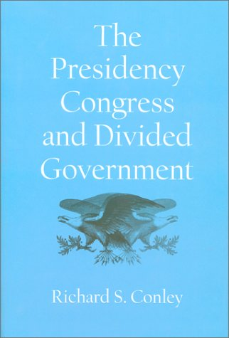 The Presidency, Congress, and Divided Government: A Postwar Assessment 9781585442119
