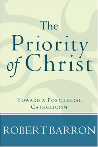 The Priority of Christ: Toward a Postliberal Catholicism 9781587431982