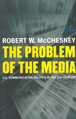 The Problem of the Media: U.S. Communication Politics in the Twenty-First Century 9781583671054