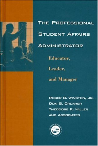 The Professional Student Affairs Administrator: Educator, Leader and Manager 9781583910665