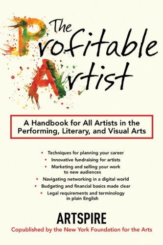 The Profitable Artist: A Handbook for All Artists in the Performing, Literary, and Visual Arts 9781581158724