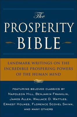 The Prosperity Bible: Landmark Writings on the Incredible Prospering Powers of the Human Mind 9781585426140