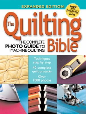 The Quilting Bible: The Complete Photo Guide to Machine Quilting 9781589232280