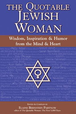 The Quotable Jewish Woman: Wisdom, Inspiration, and Humor from the Mind and Heart 9781580231930