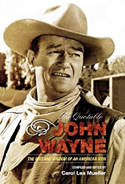 The Quotable John Wayne: The Grit and Wisdom of an American Icon 9781589793323