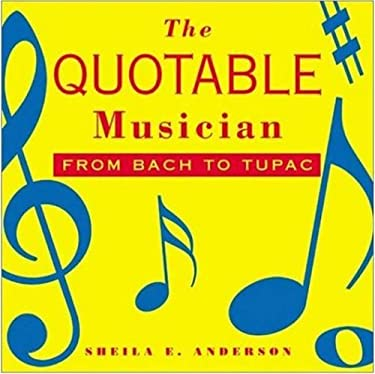 The Quotable Musician: From Bach to Tupac 9781581152630