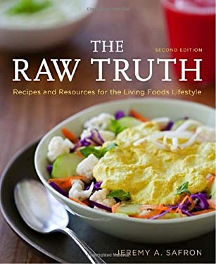 The Raw Truth: Recipes and Resources for the Living Foods Lifestyle 9781587610400