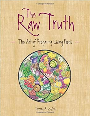 The Raw Truth: The Art of Preparing Living Foods 9781587611728