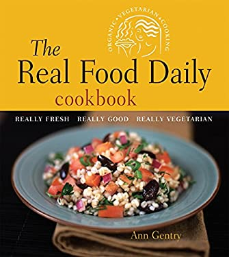 The Real Food Daily Cookbook: Really Fresh, Really Good, Really Vegetarian 9781580086189