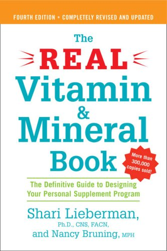 The Real Vitamin & Mineral Book: A Definitive Guide to Designing Your Personal Supplement Program 9781583332740
