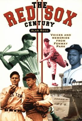The Red Sox Century: Voices and Memories from Fenway Park