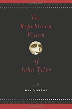 The Republican Vision of John Tyler 9781585442164