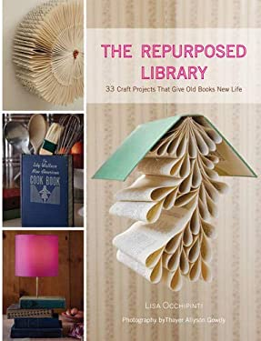 The Repurposed Library: 33 Craft Projects That Give Old Books New Life 9781584799092