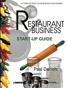 The Restaurant Business Start-Up Guide: A Complete Guide to Starting Your Business 9781582911038
