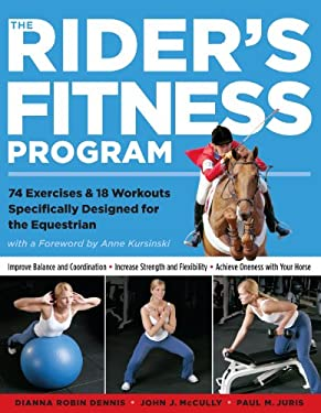 The Rider's Fitness Program: 74 Exercises & 18 Workouts Specifically Designed for the Equestrian 9781580175425