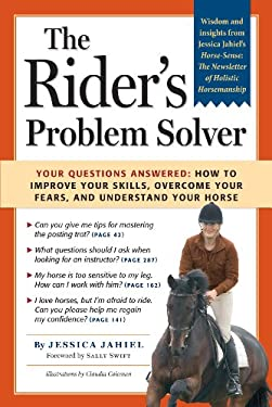 The Rider's Problem Solver: Your Questions Answered: How to Improve Your Skills, Overcome Your Fears, and Understand Your Horse 9781580178389