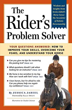 The Rider's Problem Solver: Your Questions Answered: How to Improve Your Skills, Overcome Your Fears, and Understand Your Horse 9781580178396