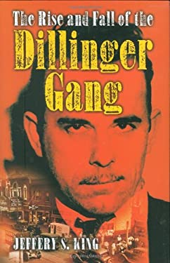The Rise and Fall of the Dillinger Gang 9781581824506