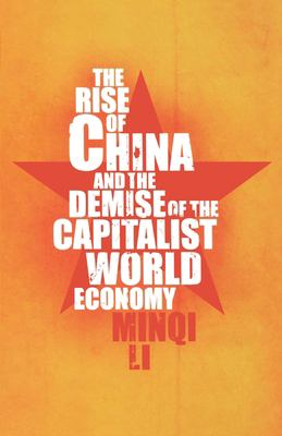The Rise of China and the Demise of the Capitalist World Economy 9781583671825
