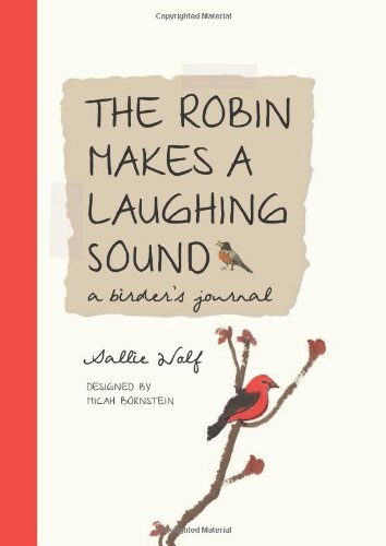 The Robin Makes a Laughing Sound: A Birder's Journal 9781580893183