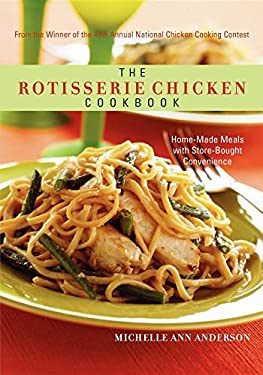 The Rotisserie Chicken Cookbook: Home-Made Meals with Store-Bought Convenience 9781581826593