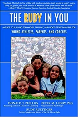 The Rudy in You: A Guide to Building Teamwork, Fair Play and Good Sportsmanship for Young Athletes, Parents and Coaches 9781583487648
