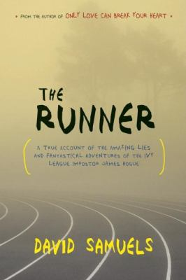 The Runner: A True Account of the Amazing Lies and Fantastical Adventures of the Ivy League Impostor James Hogue 9781582435046