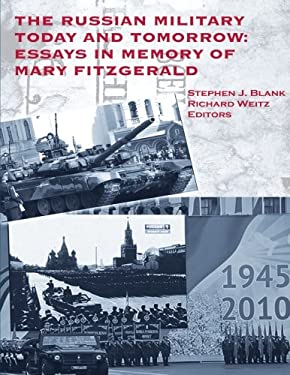 The Russian Military Today and Tomorrow: Essays in Memory of Mary Fitzgerald 9781584874492