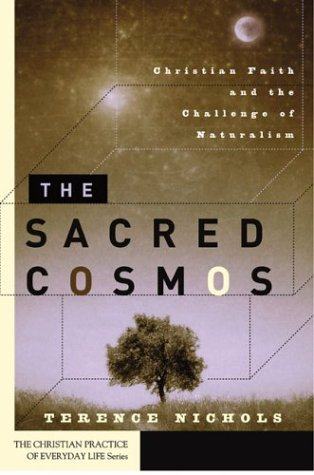 The Sacred Cosmos: Christian Faith and the Challenge of Naturalism 9781587430466