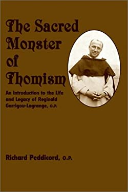 The Sacred Monster of Thomism: An Introduction to the Life and Legacy of Reginald Garrigou-Lagrange, O.P. 9781587317521